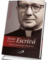 Święty Josemaria Escriva. Historia pewnego marzenia