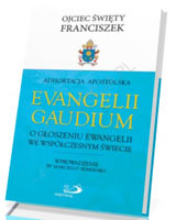 Adhortacja Evangelii Gaudium. O głoszeniu Ewangelii we współczesnym świecie