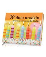 W dniu urodzin. Życzenia i przepisy dla Ciebie