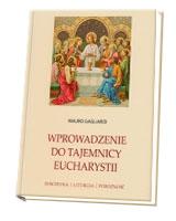 Wprowadzenie do Tajemnicy Eucharystii. Doktryna, liturgia, pobożność