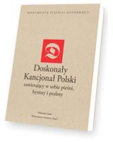 Doskonały Kancjonał Polski. zawiera w sobie pieśni, hymny i psalmy. Seria: Monumenta śląskiej reformacji