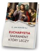 Eucharystia. Sakrament, który leczy