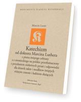 Katechizm od doktora Marcina Luthera. Seria: Monumenta śląskiej reformacji