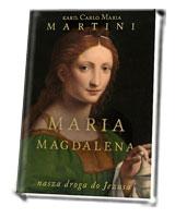 Maria Magdalena. Nasza droga do Jezusa