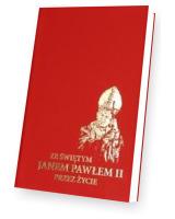 Ze Świętym Janem Pawłem II przez życie