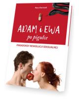 Adam i Ewa po pigułce. Paradoksy rewolucji seksualnej