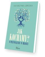 Jak kochamy? o przywiązaniu w miłości - okładka książki