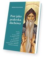 Post jako praktyka duchowa. Seria: Biblioteka Ojców Kościoła