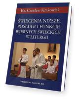 Święcenia niższe, posługi i funkcje wiernych świeckich w liturgii. Seria: Prace Wydziału Teologii 184