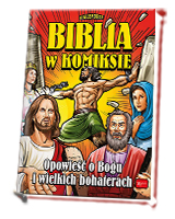 Biblia w komiksie. Opowieść o Bogu i wielkich bohaterach