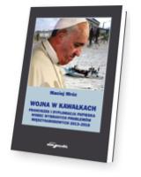 Wojna w kawałkach. Franciszek i dyplomacja papieska wobec wybranych problemów międzynarodowych