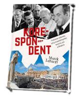 Korespondent. Przełomowe wydarzenia kulisy niezwykłych spotkań, tajemnice życia w Watykanie