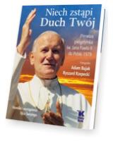 Niech zstąpi Duch Twój. Pierwsza Pielgrzymka św. Jana Pawła II do Polski 1979