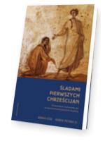 Śladami pierwszych chrześcijan. Przewodnik kulturowy po wczesnochrześcijańskim Rzymie