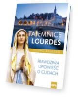 Tajemnice Lourdes. Prawdziwa opowieść o cudach