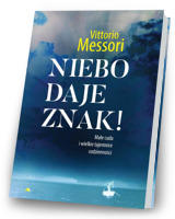 Niebo daje znak! Małe cuda i wielkie tajemnice codzienności - Vittorio Messori