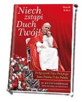 Niech Zstąpi Duch Twój! Pielgrzymki Ojca Świętego Jana Pawła II do Polski. 40 rocznica Pierwszej pielgrzymki do Ojczyzny