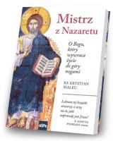 Mistrz z Nazaretu. O Bogu, który wywraca życie do góry nogami