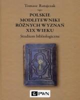 Polskie modlitewniki różnych wyznań XIX wieku. Studium bibliologiczne