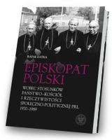 Episkopat Polski wobec stosunków państwo-Kościół i rzeczywistości społeczno-politycznej PRL 1970-1989