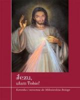 Jezu, ufam Tobie! Koronka i nowenna do Miłosierdzia Bożego