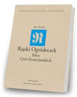Rajski Ogródeczek Pełen Cnót Krześcijańskich. Seria: Monumenta Śląskiej Reformacji