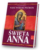 Święta Anna. Nasz Wielki Patron