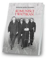 Komuniści i Watykan. Polityka komunistycznej Polski wobec Stolicy Apostolskiej 1945-1974
