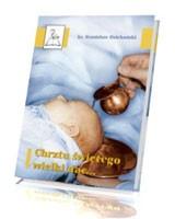 Chrztu świętego wielki dar... Co powinniśmy wiedzieć, przygotowując się do chrztu św. dziecka?