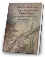 Dziedzictwo klasztoru Augustianów-eremitów z Książa Wielkiego. Dokumenty z lat 1783-1900. Seria: Prace Monograficzne 858