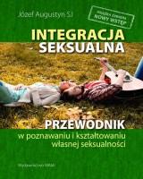 Integracja seksualna. Przewodnik w poznawaniu i kształtowaniu własnej seksualności