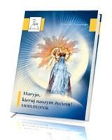 Maryjo, kieruj naszym życiem! Modlitewnik