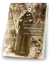 Przyśnił mi się Ojciec Pio. Trochę inna biografia
