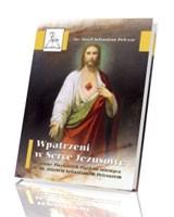 Wpatrzeni w Jezusowe Serce. Dziewięć Pierwszych Piątków miesiąca