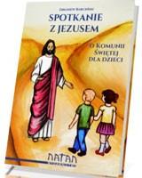 Spotkanie z Jezusem. O Komunii świętej dla dzieci