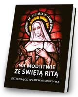 Na modlitwie ze świętą Ritą. Patronką od spraw beznadziejnych