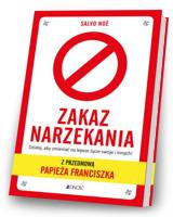 Zakaz narzekania Działaj aby zmieniać na lepsze życie swoje i innych. Z przedmową papieża Francisz