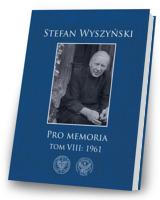 Stefan Wyszyński.  Pro memoria. Tom 8: 1961