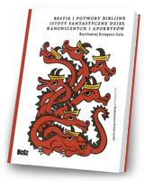 Bestie i potwory bibilijne. Istoty fantastyczne dzieł kanonicznych i apokryfów