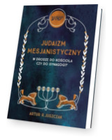 Judaizm Mesjanistyczny. W drodze do kościoła czy do synagogi?