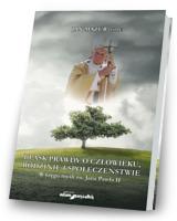 Blask prawdy o człowieku, rodzinie i społeczeństwie. W kręgu myśli św. Jana Pawła II