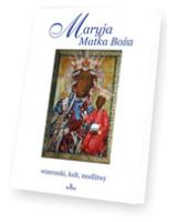 Maryja. Matka Boża - wizerunki, kult, modlitwy