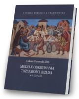 Modele odkrywania tożsamości Jezusa w J1,19-2,11. Seria: Studia Biblica Lublinensia XX
