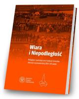 Wiara i Niepodległość. Religijno-patriotyczne tradycje terenów obecnej diecezji sosnowieckiej