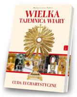 Wielka Tajemnica Wiary. Cuda Eucharystyczne