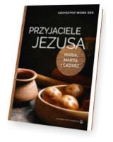 Przyjaciele Jezusa. Maria, Marta i Łazarz