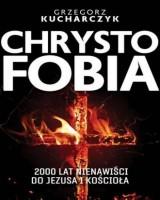 Chrystofobia. 500 lat nienawiści do Jezusa i Kościoła