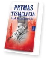 Prymas Tysiąclecia Kardynał Stefan Wyszyński