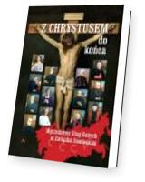 Z Chrystusem do końca. Męczeństwo Sług Bożych w Związku Sowieckim