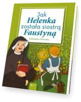 Jak Helenka została siostrą Faustyną